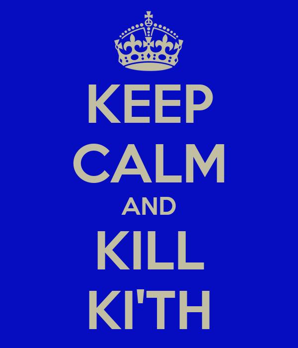 KEEP CALM AND KILL KI'TH