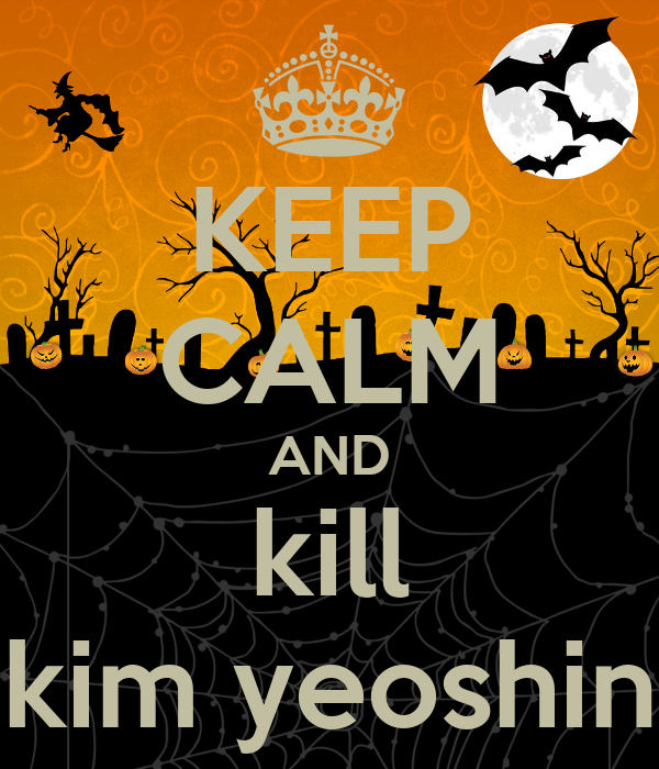 KEEP CALM AND kill kim yeoshin