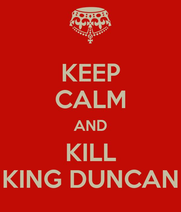 KEEP CALM AND KILL KING DUNCAN
