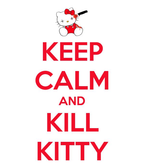 KEEP CALM AND KILL KITTY