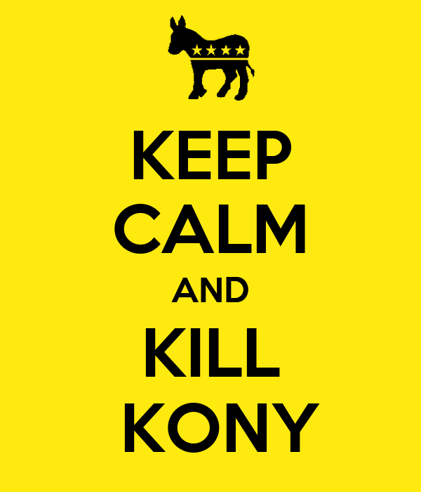 KEEP CALM AND KILL  KONY