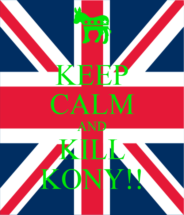 KEEP CALM AND KILL KONY!!