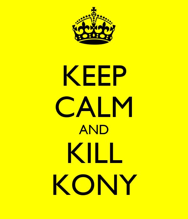 KEEP CALM AND KILL KONY