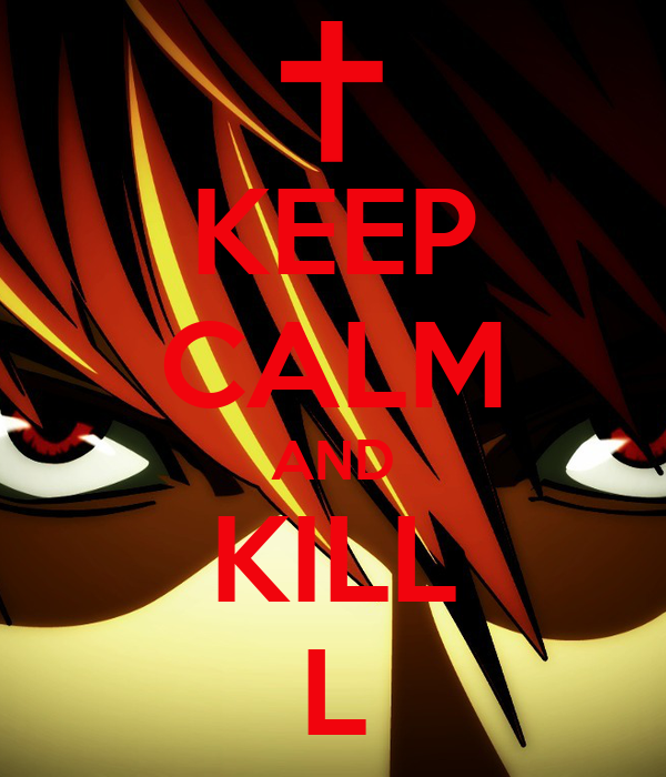 KEEP CALM AND KILL L