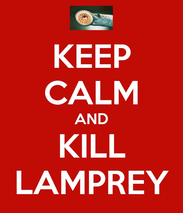 KEEP CALM AND KILL LAMPREY