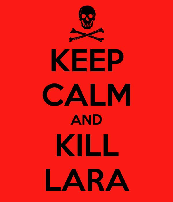 KEEP CALM AND KILL LARA