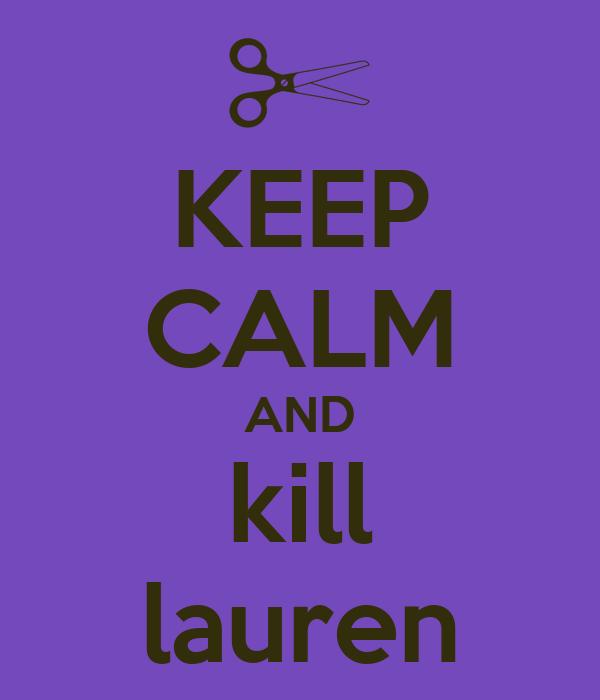 KEEP CALM AND kill lauren