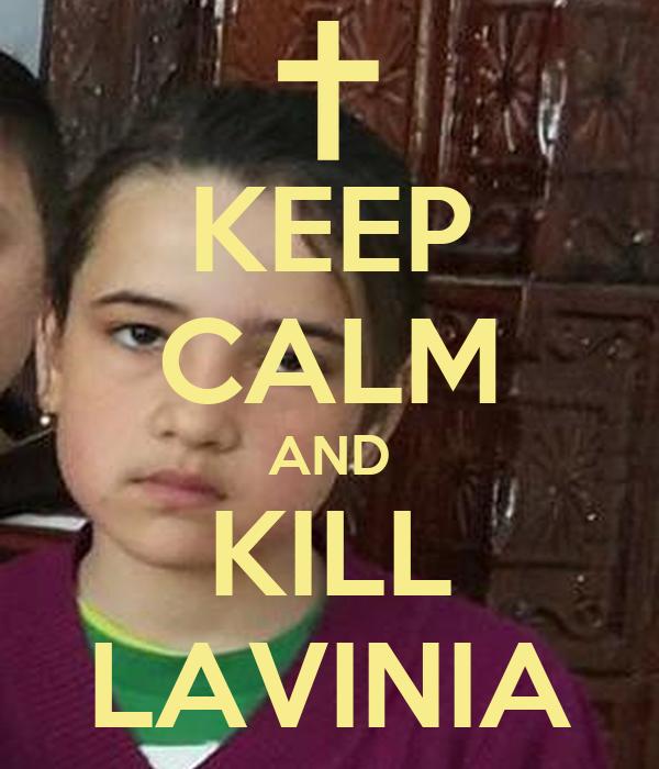 KEEP CALM AND KILL LAVINIA