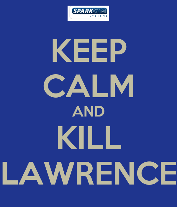 KEEP CALM AND KILL LAWRENCE