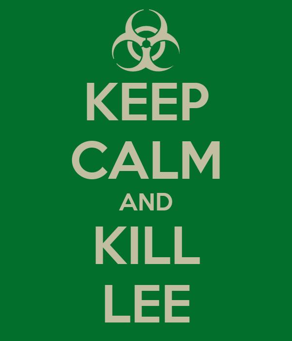 KEEP CALM AND KILL LEE