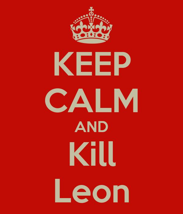 KEEP CALM AND Kill Leon