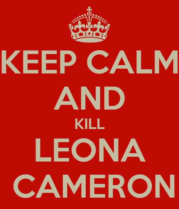 KEEP CALM AND KILL LEONA  CAMERON