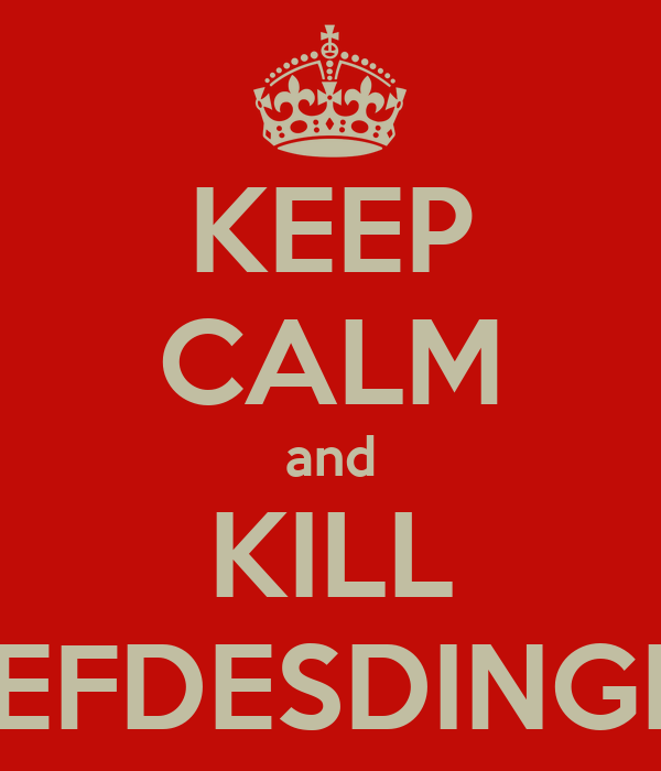 KEEP CALM and KILL LIEFDESDINGES