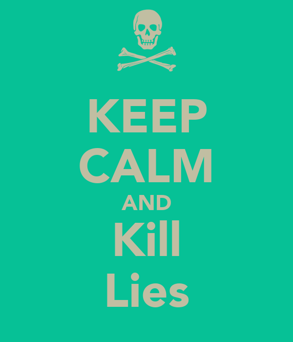 KEEP CALM AND Kill Lies