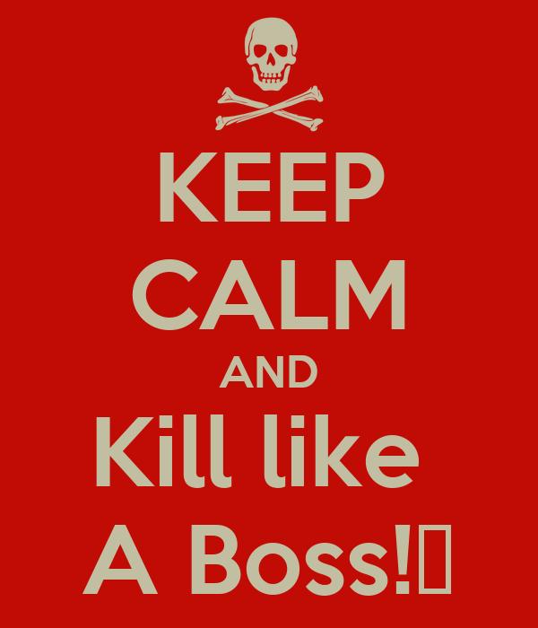 KEEP CALM AND Kill like  A Boss!🔫
