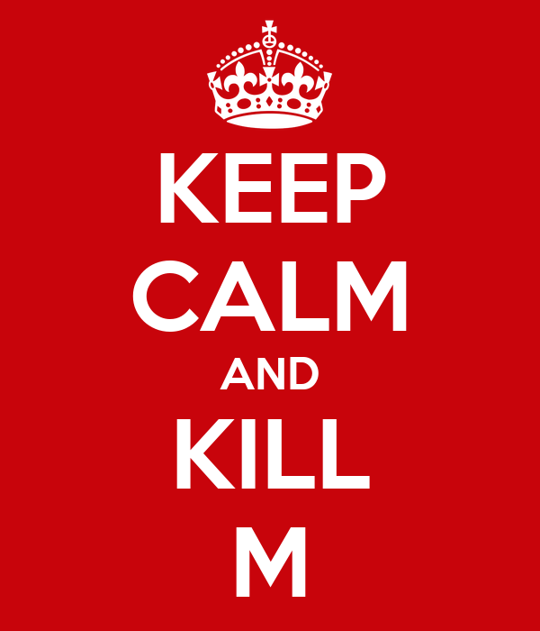 KEEP CALM AND KILL M