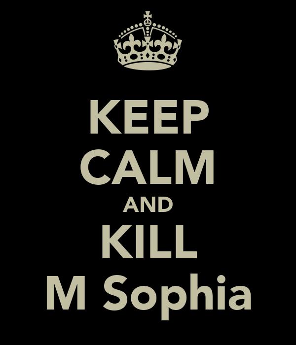 KEEP CALM AND KILL M Sophia