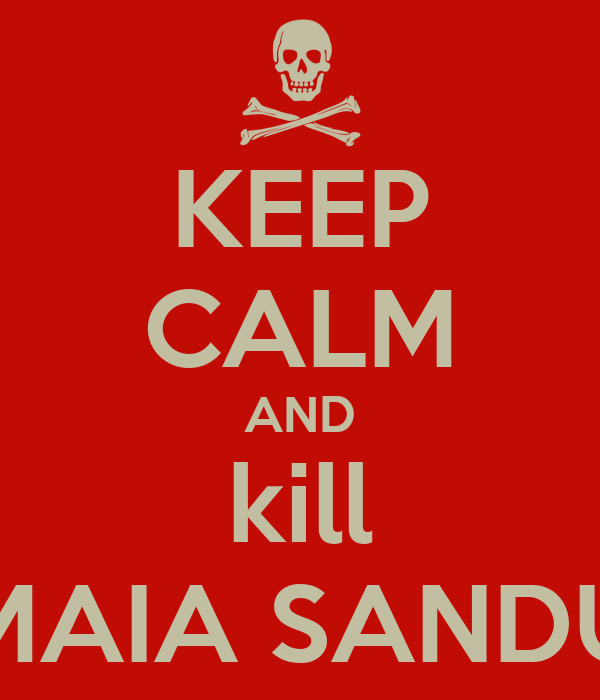 KEEP CALM AND kill MAIA SANDU