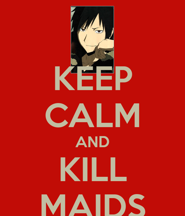 KEEP CALM AND KILL MAIDS