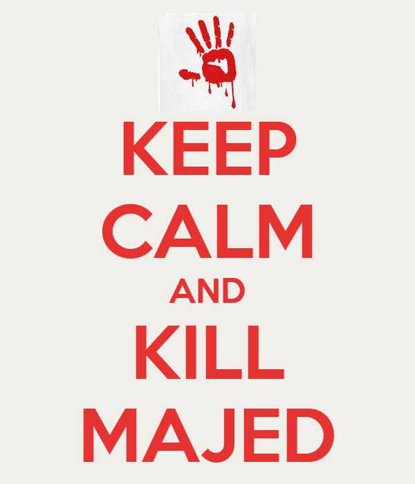 KEEP CALM AND KILL MAJED