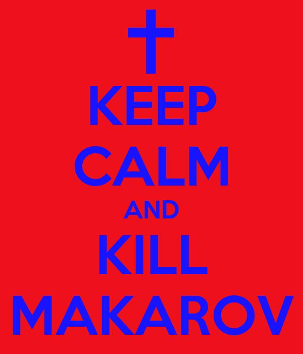 KEEP CALM AND KILL MAKAROV