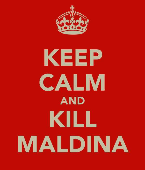 KEEP CALM AND KILL MALDINA