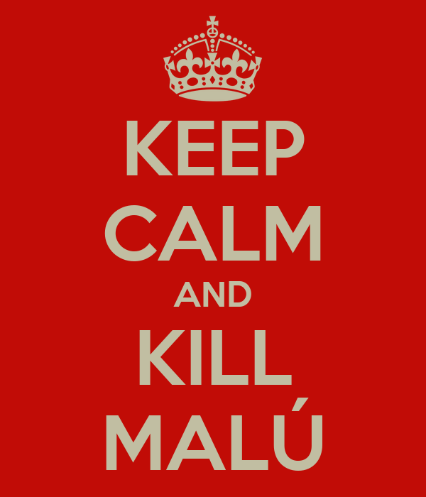 KEEP CALM AND KILL MALÚ