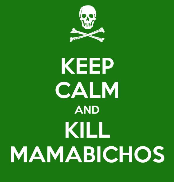 KEEP CALM AND KILL MAMABICHOS