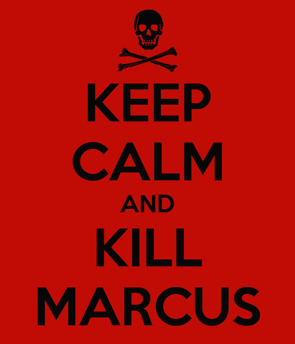 KEEP CALM AND KILL MARCUS