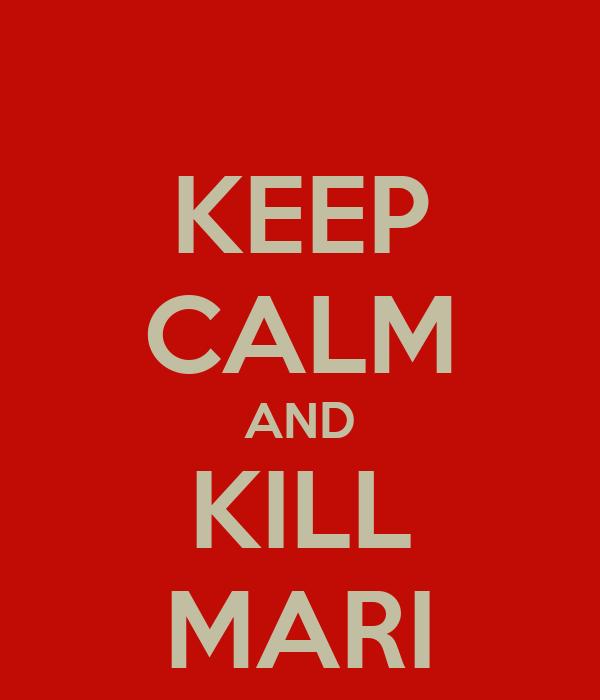 KEEP CALM AND KILL MARI