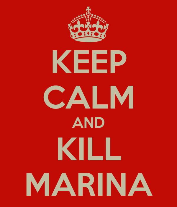 KEEP CALM AND KILL MARINA