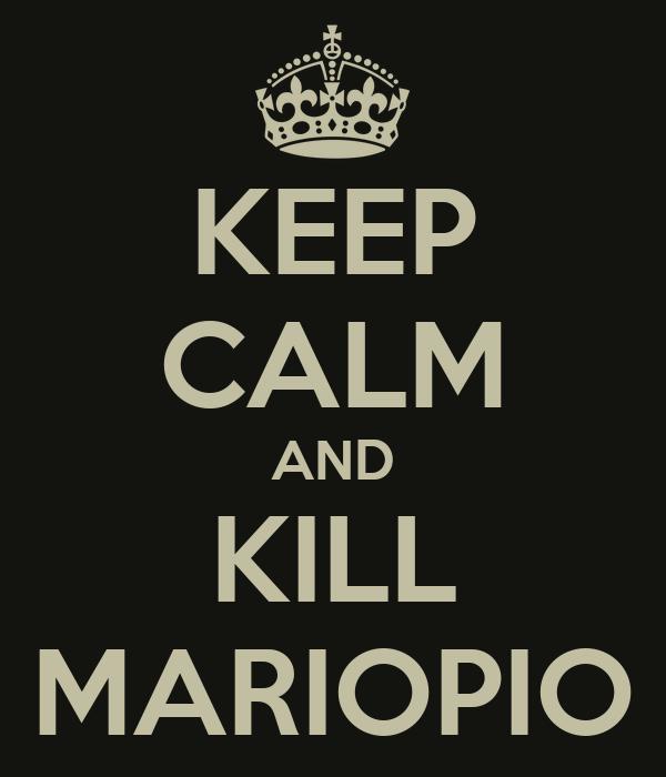 KEEP CALM AND KILL MARIOPIO
