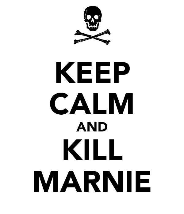 KEEP CALM AND KILL MARNIE