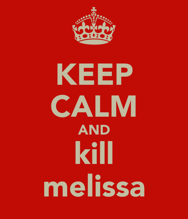 KEEP CALM AND kill melissa