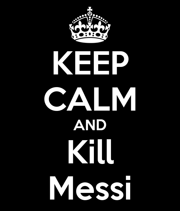 KEEP CALM AND Kill Messi