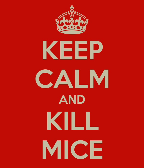 KEEP CALM AND KILL MICE