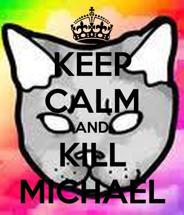KEEP CALM AND KILL MICHAEL