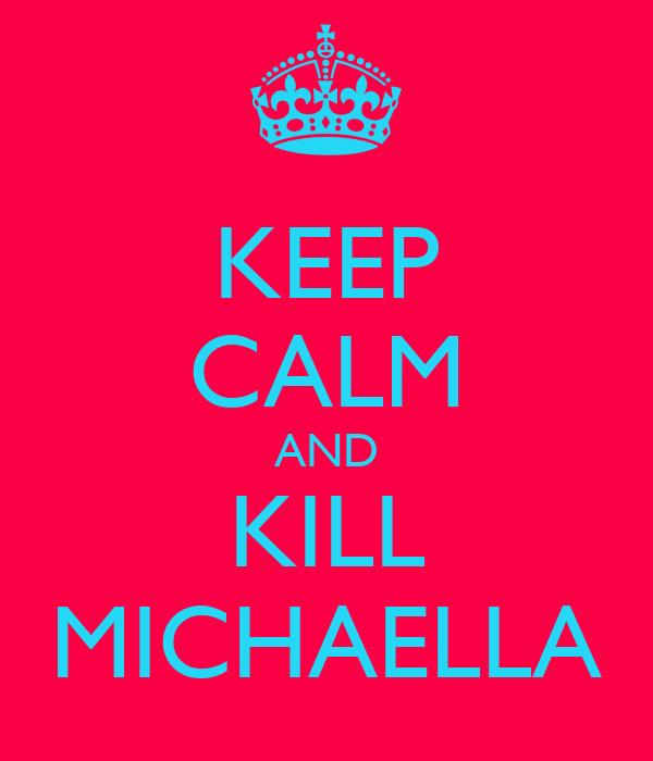 KEEP CALM AND KILL MICHAELLA