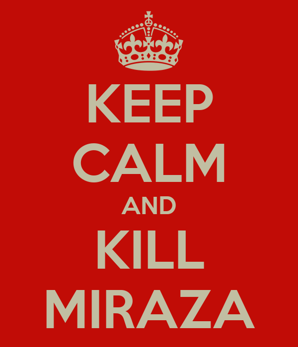 KEEP CALM AND KILL MIRAZA
