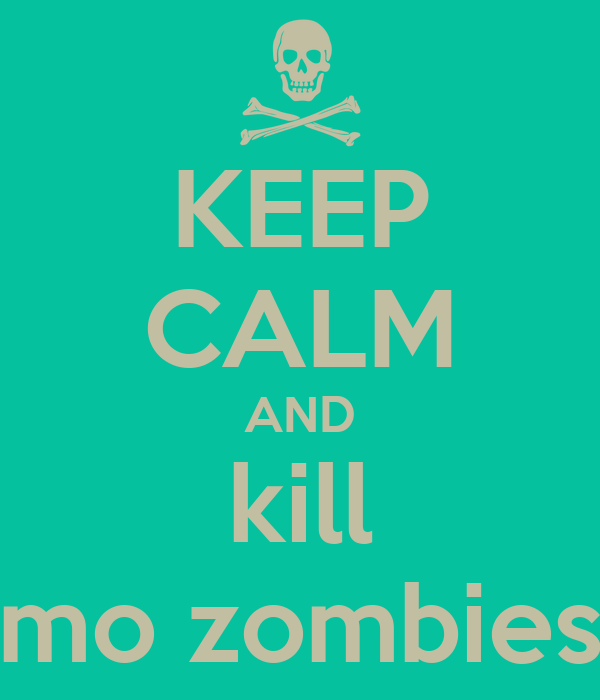 KEEP CALM AND kill mo zombies