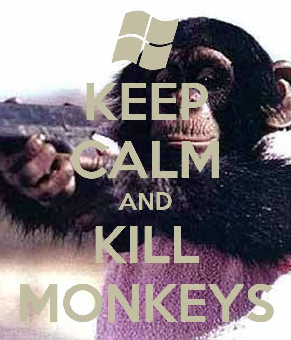 KEEP CALM AND KILL MONKEYS