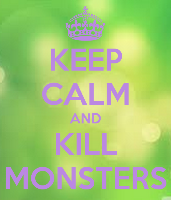 KEEP CALM AND KILL MONSTERS