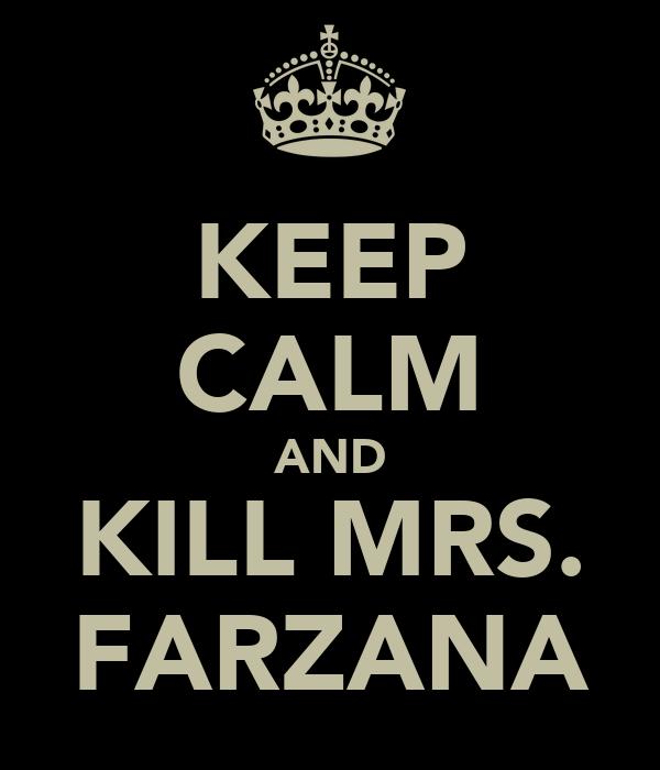 KEEP CALM AND KILL MRS. FARZANA