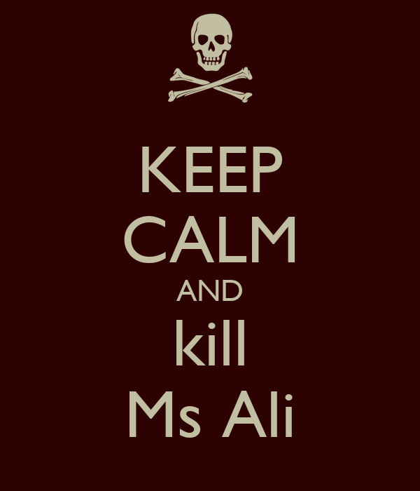 KEEP CALM AND kill Ms Ali
