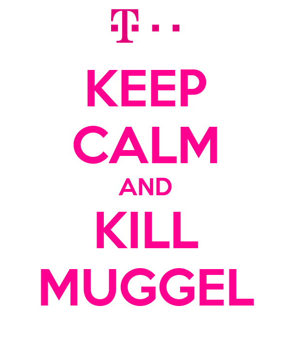 KEEP CALM AND KILL MUGGEL