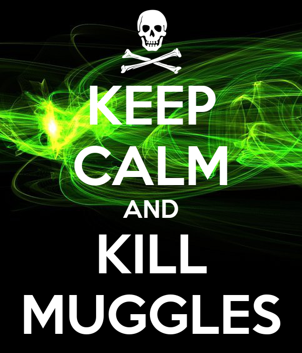 KEEP CALM AND KILL MUGGLES