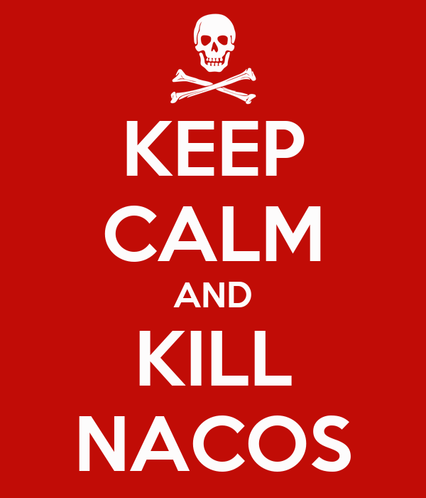 KEEP CALM AND KILL NACOS
