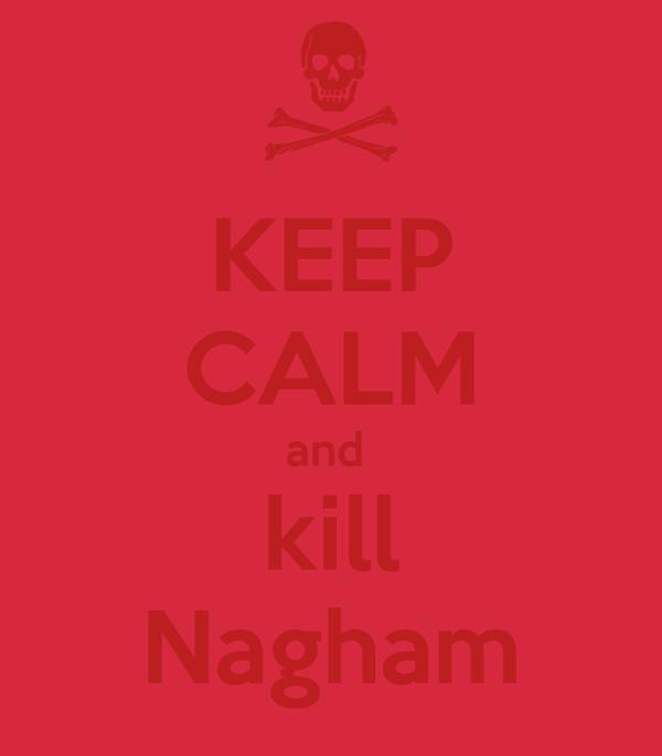 KEEP CALM and  kill Nagham