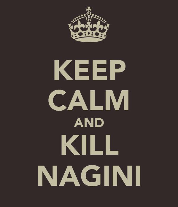 KEEP CALM AND KILL NAGINI
