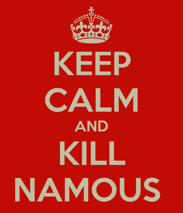 KEEP CALM AND KILL NAMOUS
